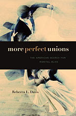 Rebecca L. Davis, More Perfect Unions