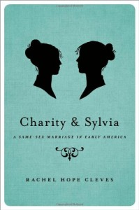 Rachel Hope Cleves, Charity and Sylvia: A Same-Sex Marriage in Early America