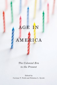Corinne T. Field and Nicholas L. Syrett, eds., Age in America: The Colonial Era to the Present