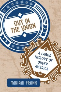 Miriam Frank, Out in the Union: A Labor History of Queer America