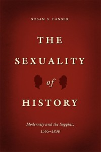 Susan S. Lanser, The Sexuality of History: Modernity and the Sapphic, 1565-1830