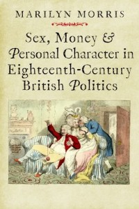 Marilyn Morris, Sex, Money, and Personal Character in Eighteenth-Century British Politics