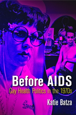 Katie Batza, Before AIDS: Gay Health Politics in the 1970s
